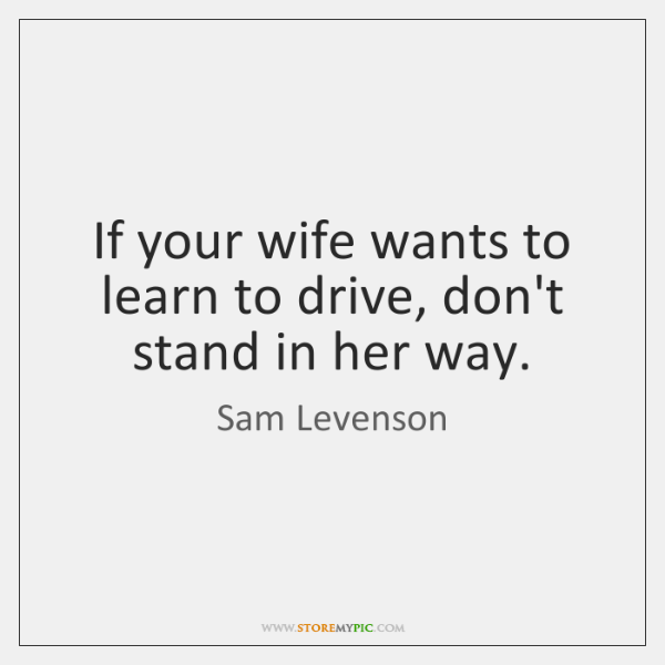 If your wife wants to learn to drive, don't stand in her ...