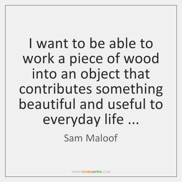 I want to be able to work a piece of wood into ...
