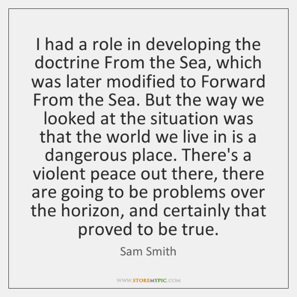I had a role in developing the doctrine From the Sea, which ...