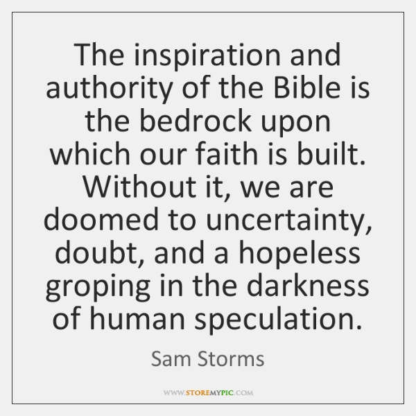 The inspiration and authority of the Bible is the bedrock upon which ...