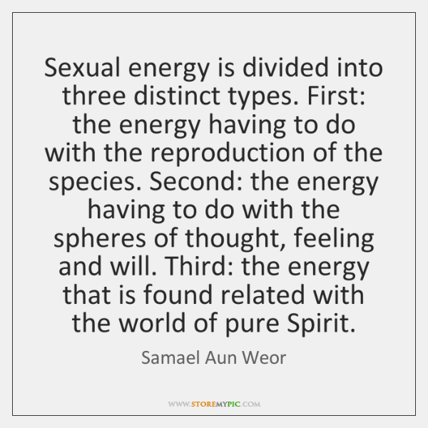 Sexual energy is divided into three distinct types. First: the energy having ...