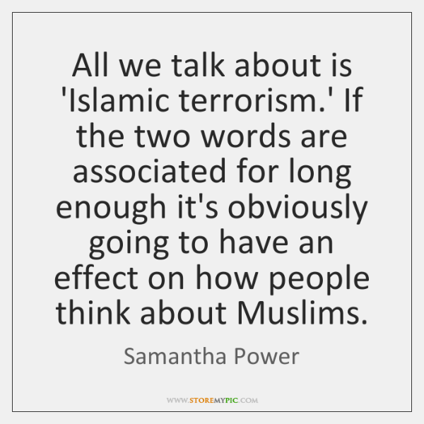All we talk about is 'Islamic terrorism.' If the two words ...