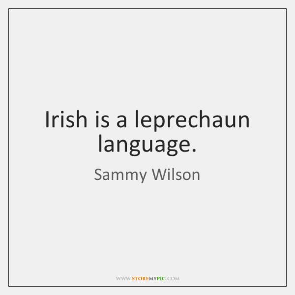 Irish is a leprechaun language.