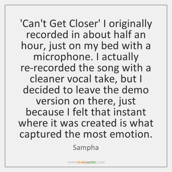 'Can't Get Closer' I originally recorded in about half an hour, just ...