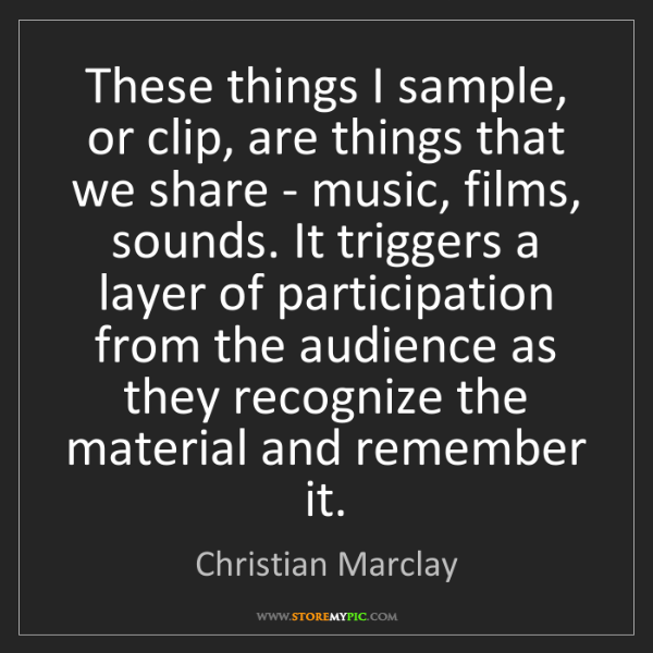 Christian Marclay: These things I sample, or clip, are things that we share...