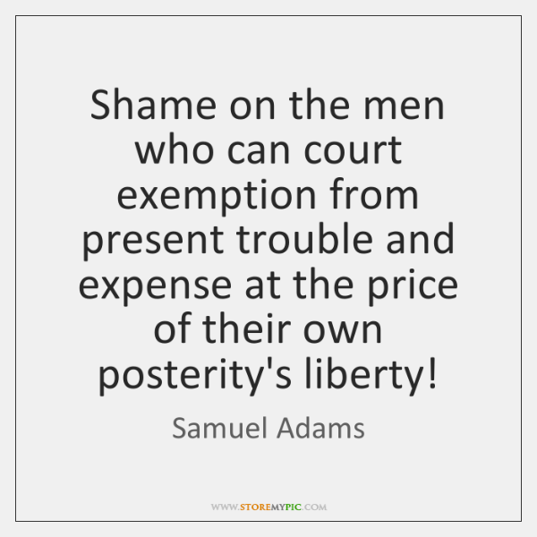 Shame on the men who can court exemption from present trouble and ...