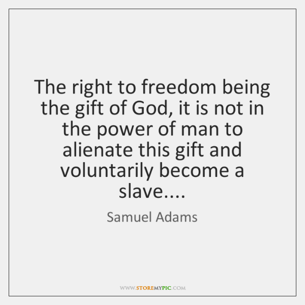 The right to freedom being the gift of God, it is not ...