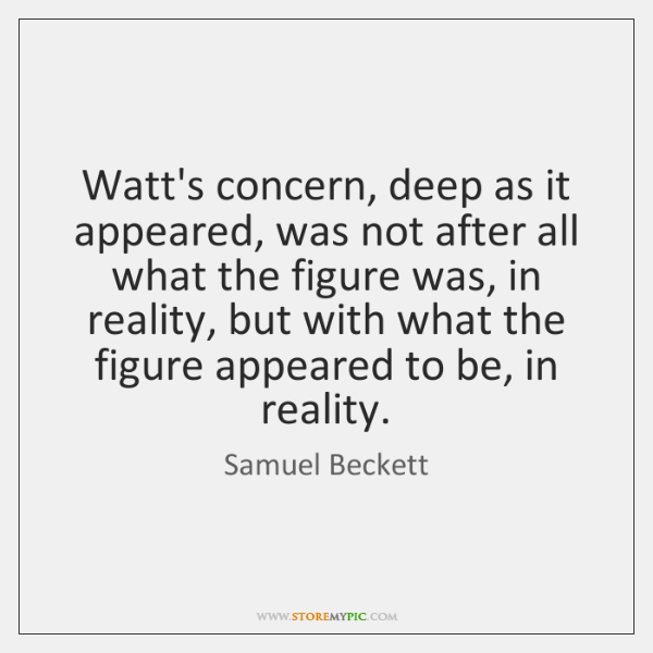 Watt's concern, deep as it appeared, was not after all what the ...
