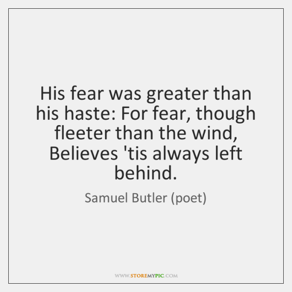 His fear was greater than his haste: For fear, though fleeter than ...