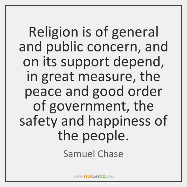 Religion is of general and public concern, and on its support depend, ...