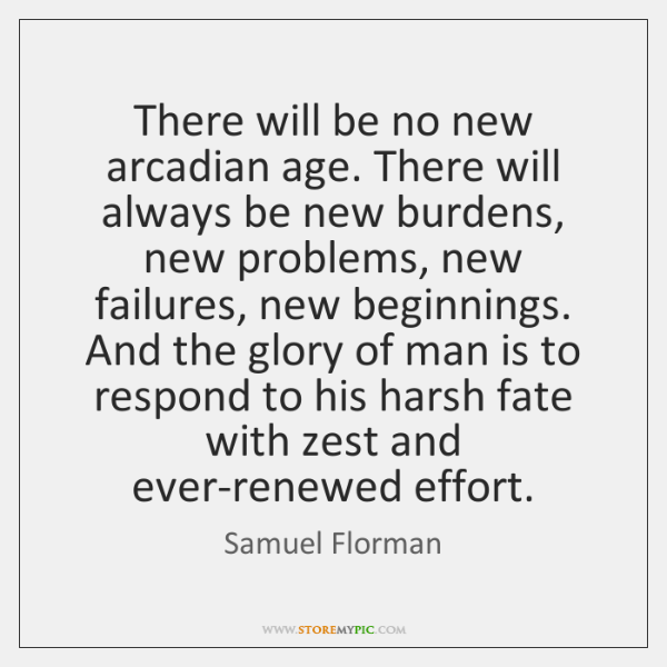 There will be no new arcadian age. There will always be new ...