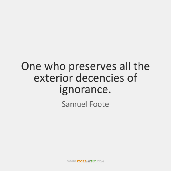 One who preserves all the exterior decencies of ignorance.