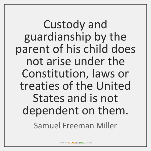 Custody and guardianship by the parent of his child does not arise ...