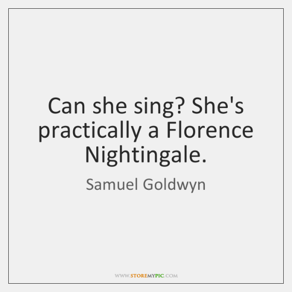 Can she sing? She's practically a Florence Nightingale.