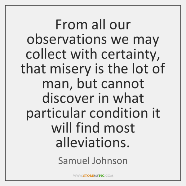 From all our observations we may collect with certainty, that misery is ...