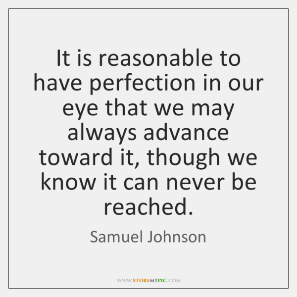 It is reasonable to have perfection in our eye that we may ...