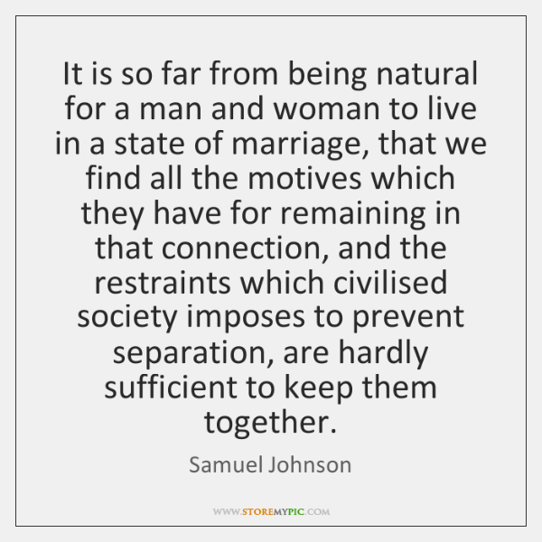 It is so far from being natural for a man and woman ...