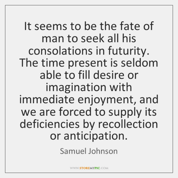 It seems to be the fate of man to seek all his ...