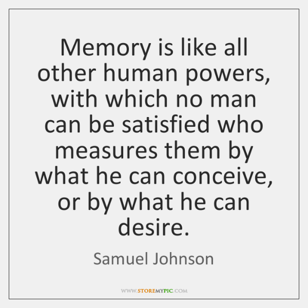 Memory is like all other human powers, with which no man can ...
