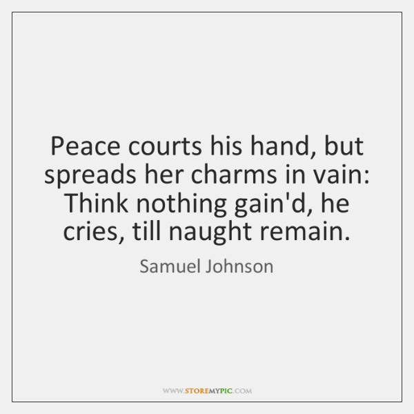 Peace courts his hand, but spreads her charms in vain: Think nothing ...