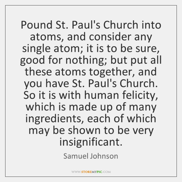 Pound St. Paul's Church into atoms, and consider any single atom; it ...