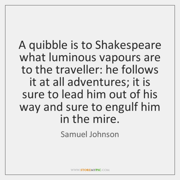 A quibble is to Shakespeare what luminous vapours are to the traveller: ...