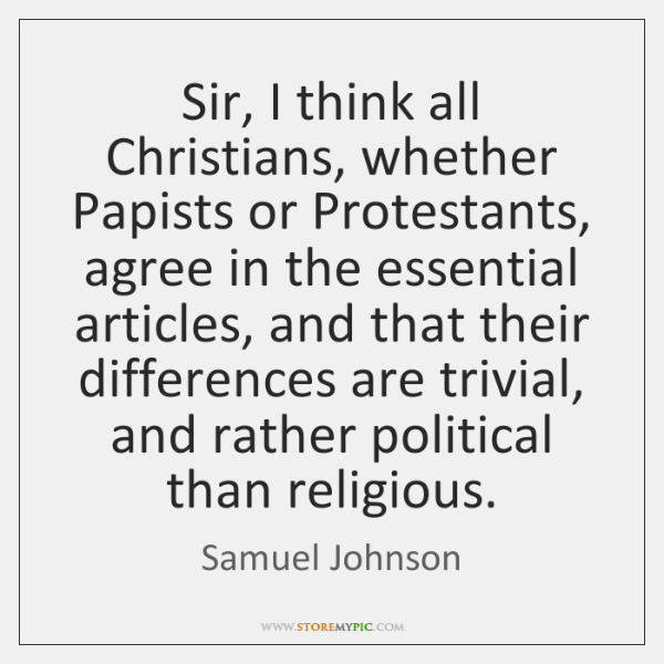 Sir, I think all Christians, whether Papists or Protestants, agree in the ...