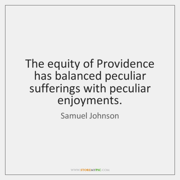 The equity of Providence has balanced peculiar sufferings with peculiar enjoyments.