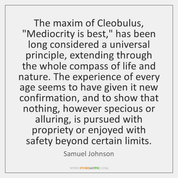 """The maxim of Cleobulus, """"Mediocrity is best,"""" has been long considered a ..."""