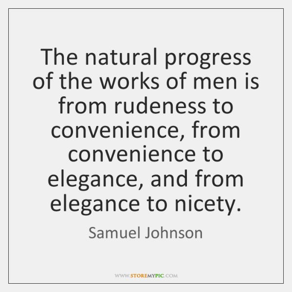 The natural progress of the works of men is from rudeness to ...