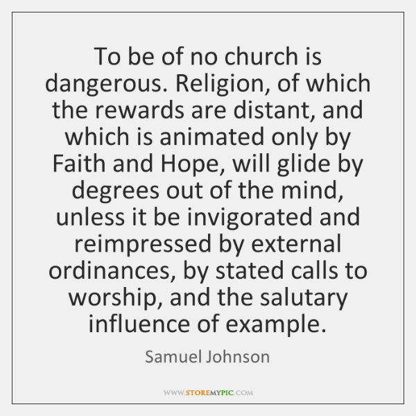 To be of no church is dangerous. Religion, of which the rewards ...