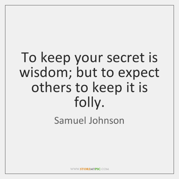 To keep your secret is wisdom; but to expect others to keep ...
