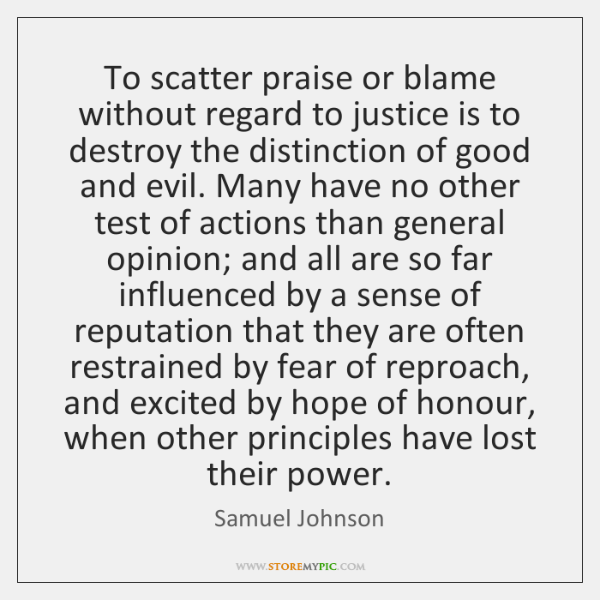 To scatter praise or blame without regard to justice is to destroy ...