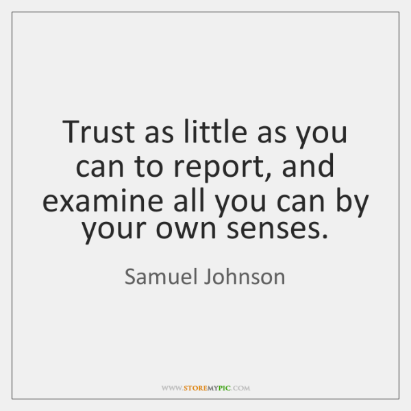 Trust as little as you can to report, and examine all you ...