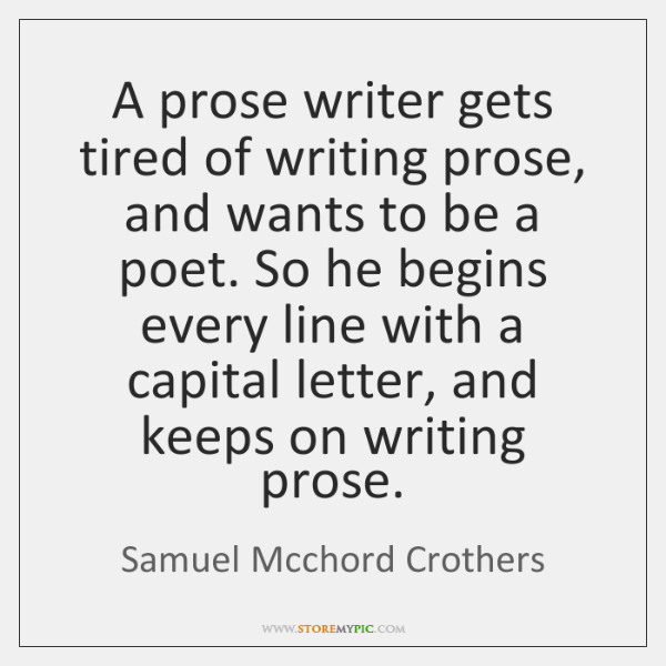 A prose writer gets tired of writing prose, and wants to be ...