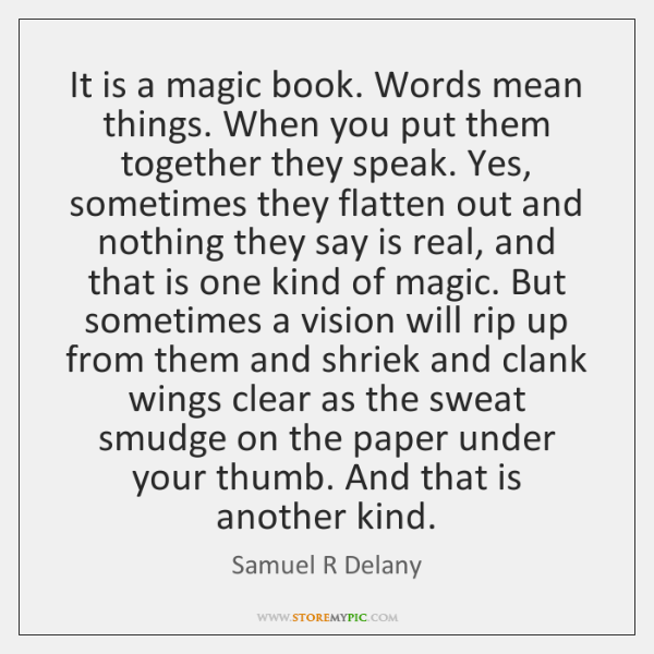 It is a magic book. Words mean things. When you put them ...