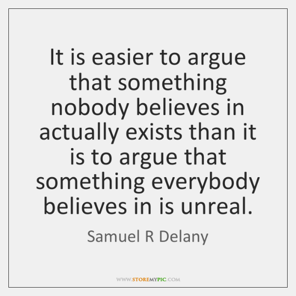 It is easier to argue that something nobody believes in actually exists ...