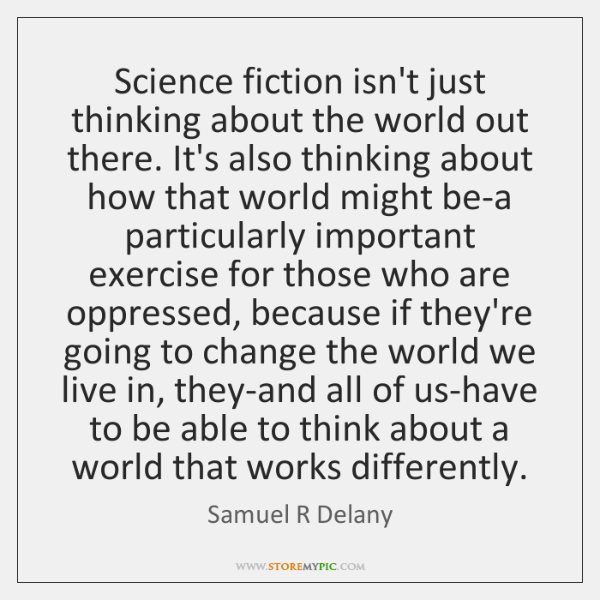 Science fiction isn't just thinking about the world out there. It's also ...