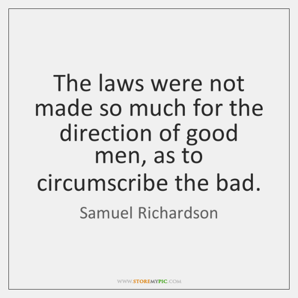 The laws were not made so much for the direction of good ...