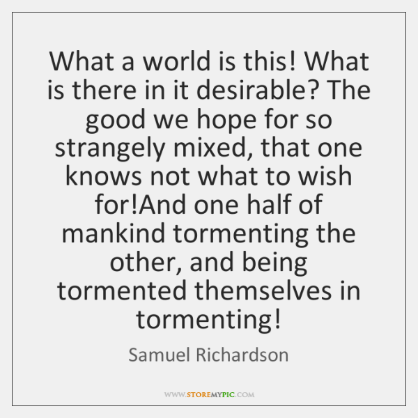 What a world is this! What is there in it desirable? The ...