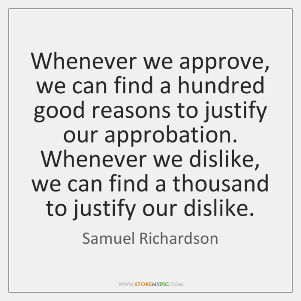 Whenever we approve, we can find a hundred good reasons to justify ...