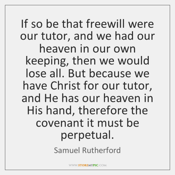 If so be that freewill were our tutor, and we had our ...