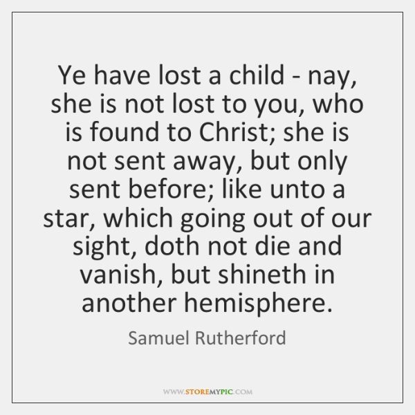 Ye have lost a child - nay, she is not lost to ...