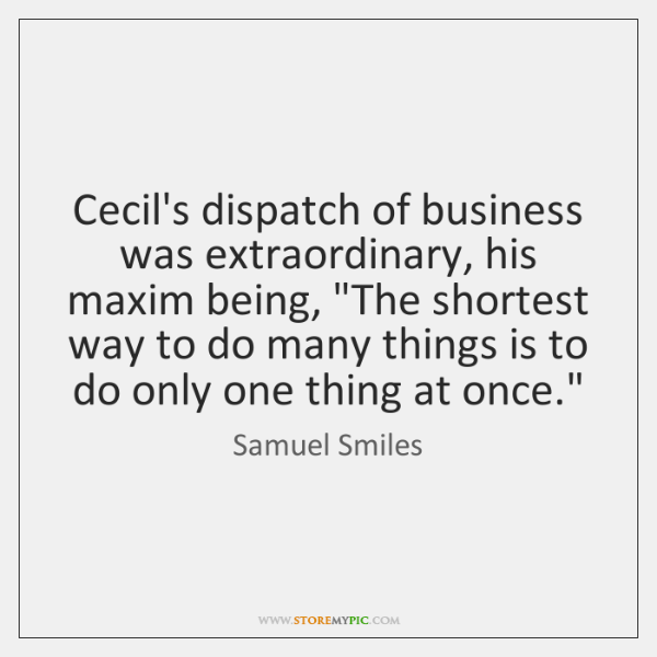 """Cecil's dispatch of business was extraordinary, his maxim being, """"The shortest way ..."""