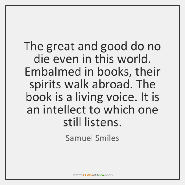 The great and good do no die even in this world. Embalmed ...