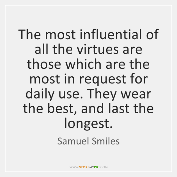The most influential of all the virtues are those which are the ...