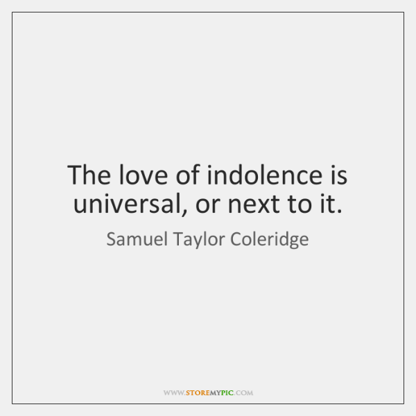 The love of indolence is universal, or next to it.