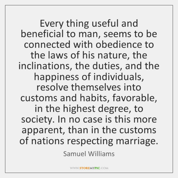 Every thing useful and beneficial to man, seems to be connected with ...