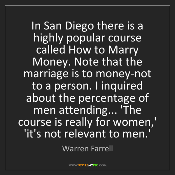Warren Farrell: In San Diego there is a highly popular course called...