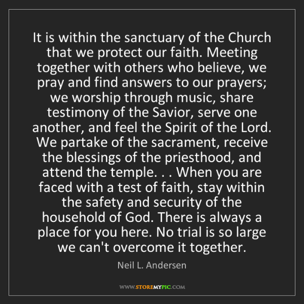 Neil L. Andersen: It is within the sanctuary of the Church that we protect...